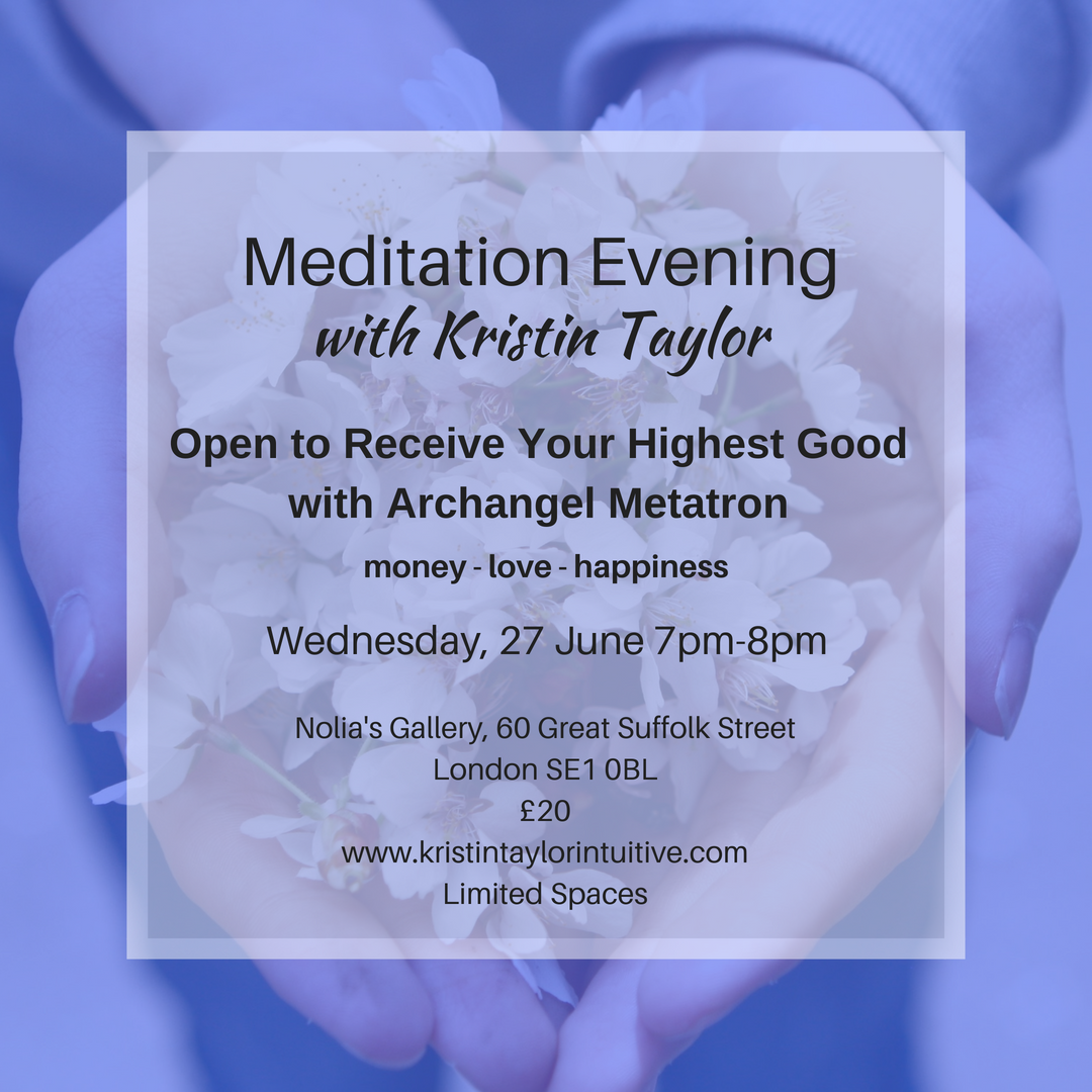 Meditation Evening with Kristin Taylor 27 June London Open to Receive Your Highest Good with Archangel Metatron